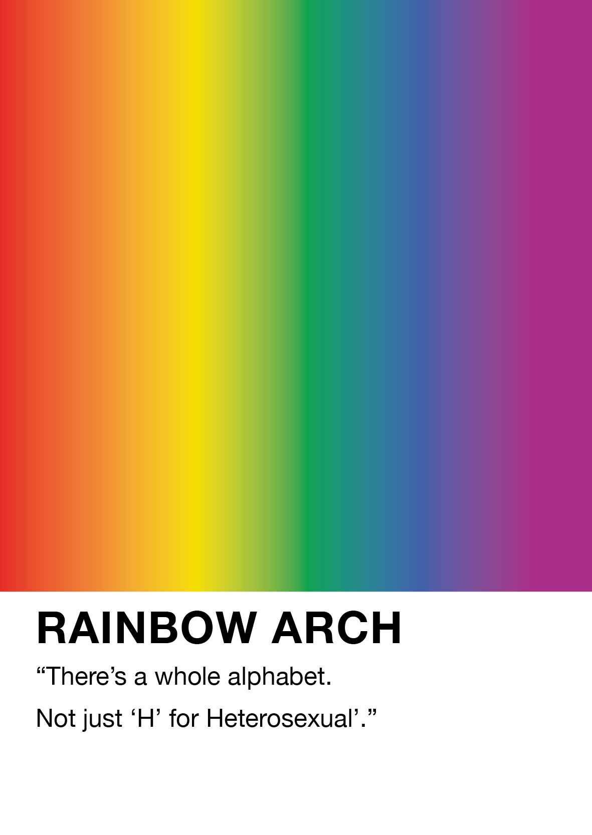 """Image shows a rainbow gradient, with text underneath that says Rainbow Arch """"There's a whole alphabet. Not just 'H' for heterosexual""""."""